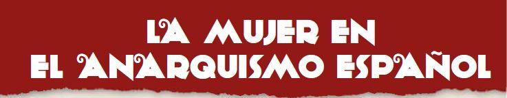 la mujer en el anarquismo español