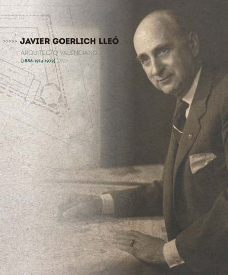 Javier Goerlich Lleó. Arquitecto Valenciano (1886-1914-1972)