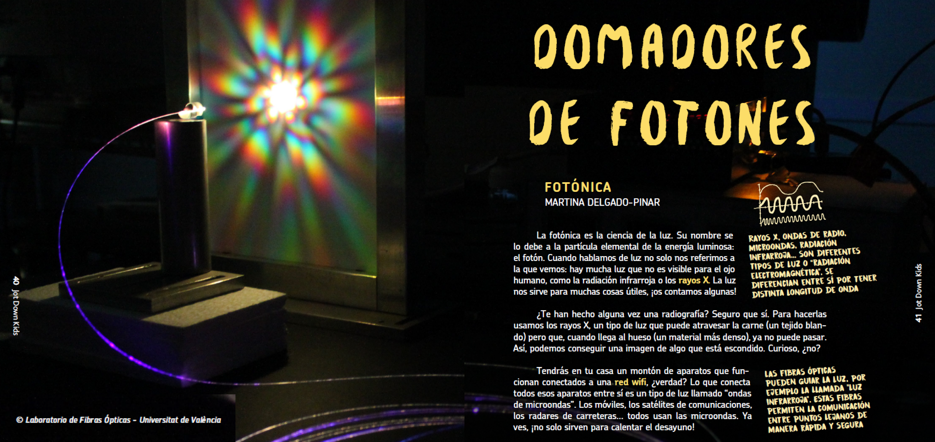 3dccb787b The journal Jot Down Kids, addressed to kids and teenagers, includes an  article about Photonics entitled 'Domadores de fotones', at its latest  number ...