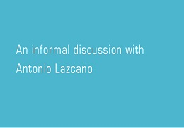 An informal discussion with Antonio Lazcano